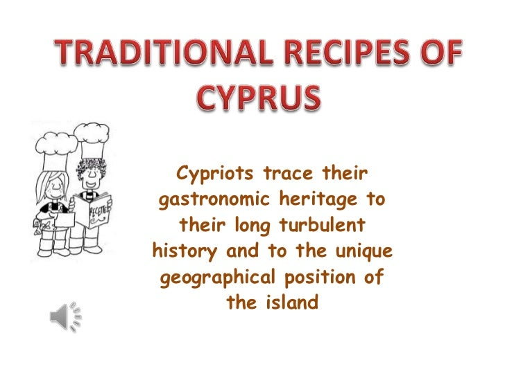 Cypriots trace their gastronomic heritage to   their long turbulenthistory and to the unique geographical position of     ...