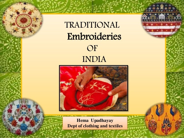 TRADITIONAL Embroideries OF INDIA 6/11/2017 Hema Upadhayay Dept of clothing and textiles