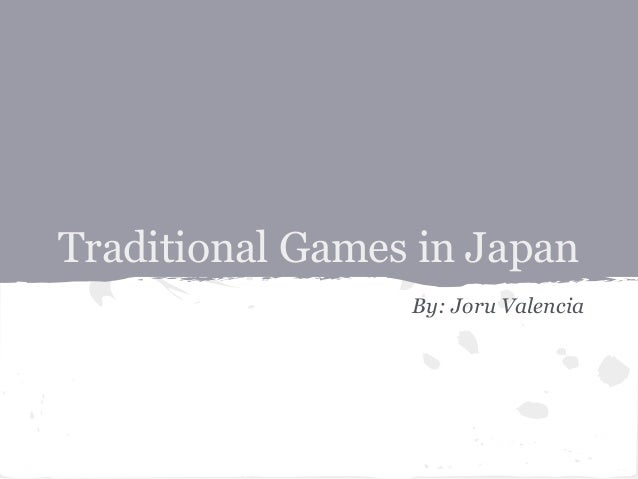 Traditional Games in JapanBy: Joru Valencia