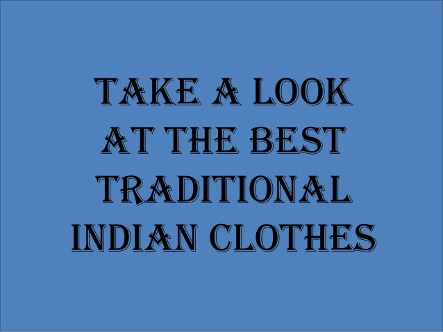 Take a look  at the best  traditionalIndian clothes