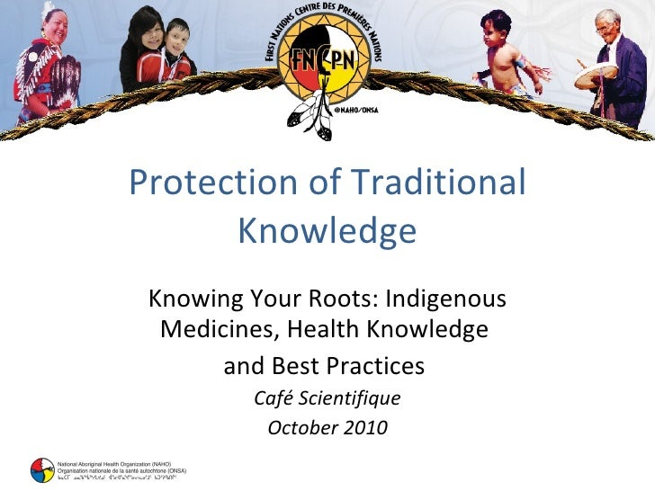 Protection of Traditional Knowledge Knowing Your Roots: Indigenous Medicines, Health Knowledge  and Best Practices  Café S...