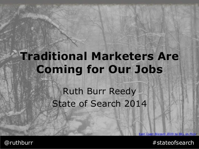 Traditional Marketers Are  Coming for Our Jobs  Ruth Burr Reedy  State of Search 2014  East Coast Blizzard 2009 by BKL on ...
