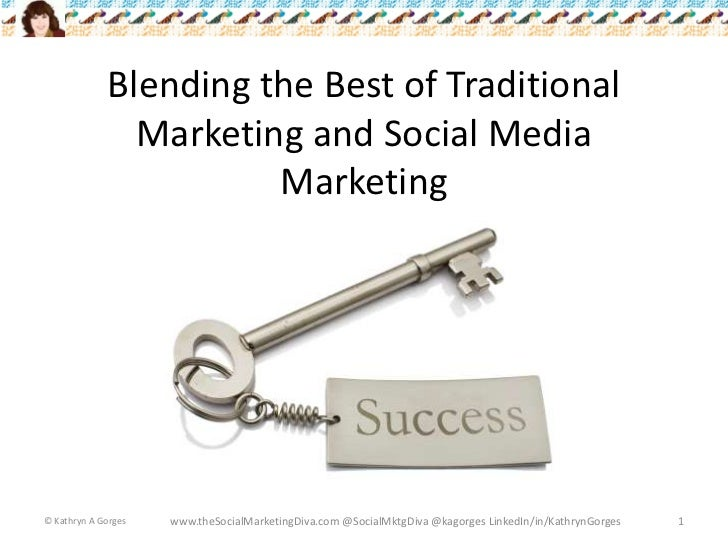 Blending the Best of Traditional Marketing and Social Media Marketing<br />© Kathryn A Gorges<br />www.theSocialMarketingD...