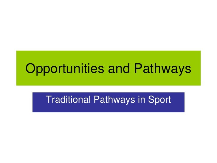 Opportunities and Pathways<br />Traditional Pathways in Sport<br />