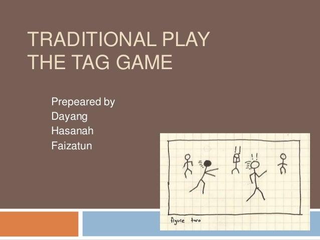 TRADITIONAL PLAYTHE TAG GAMEPrepeared byDayangHasanahFaizatun
