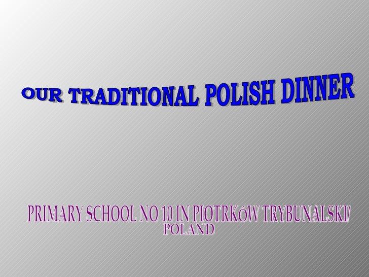 OUR TRADITIONAL POLISH DINNER PRIMARY SCHOOL NO 10 IN PIOTRKÓW TRYBUNALSKI,  POLAND