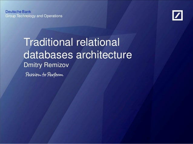 Group Technology and Operations Deutsche Bank Traditional relational databases architecture Dmitry Remizov