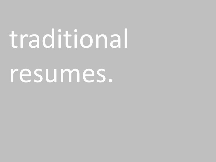 traditional resumes.<br />
