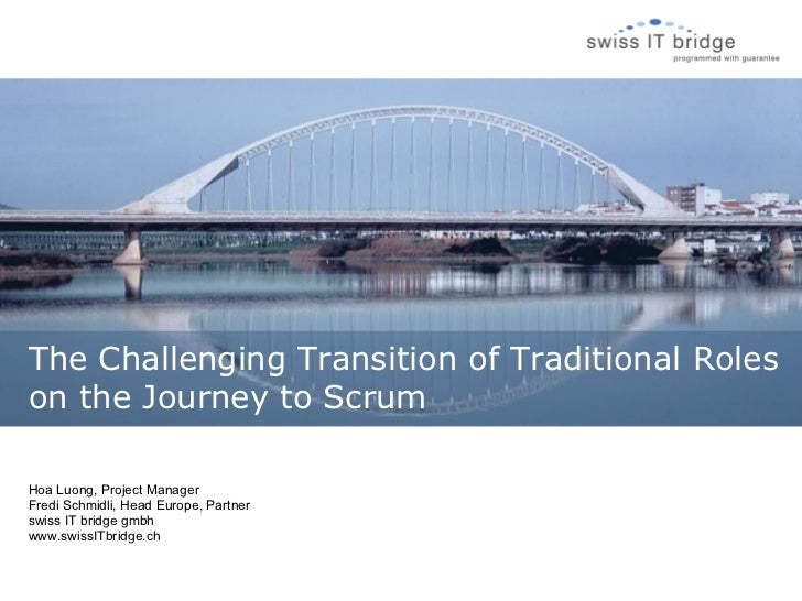 The Challenging Transition of Traditional Roleson the Journey to ScrumHoa Luong, Project ManagerFredi Schmidli, Head Europ...