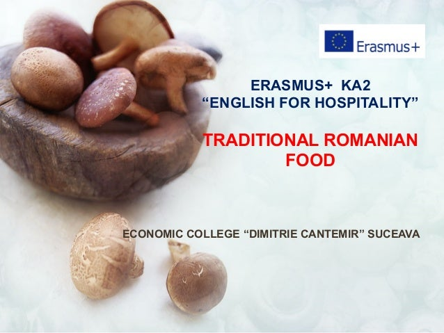 "ERASMUS+ KA2 ""ENGLISH FOR HOSPITALITY"" TRADITIONAL ROMANIAN FOOD ECONOMIC COLLEGE ""DIMITRIE CANTEMIR"" SUCEAVA"
