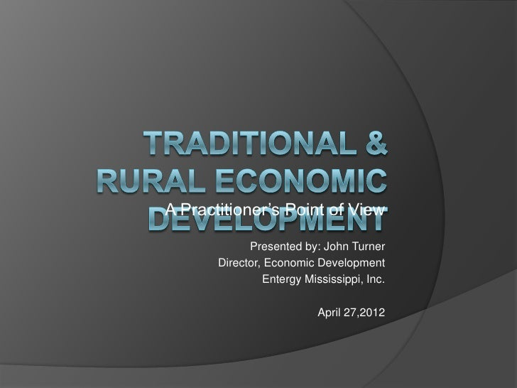 A Practitioner's Point of View             Presented by: John Turner       Director, Economic Development                E...
