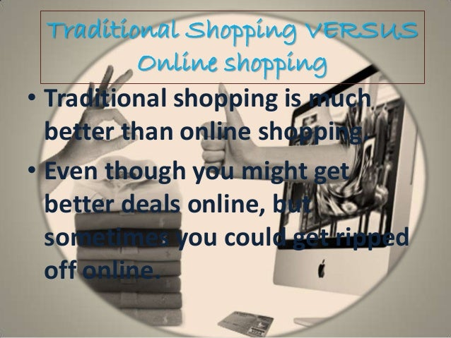online shopping or traditional shopping We will write a custom essay sample on online shopping vs traditional shopping specifically for you for only $1638 $139/page.