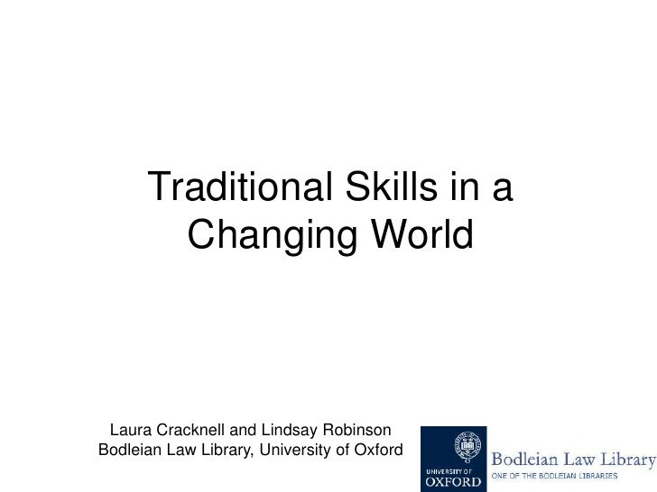 Traditional Skills in a Changing World<br />Laura Cracknell and Lindsay Robinson<br />Bodleian Law Library, University of ...
