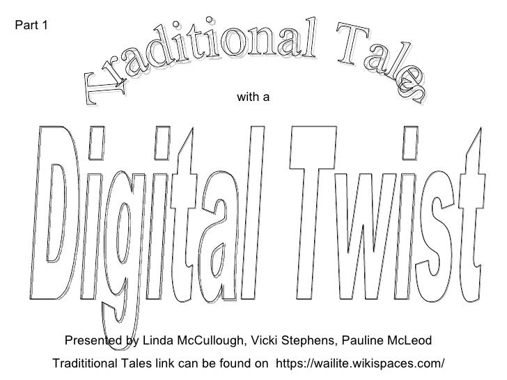 Traditional Tales with a Digital Twist Presented by Linda McCullough, Vicki Stephens, Pauline McLeod Tradititional Tales l...