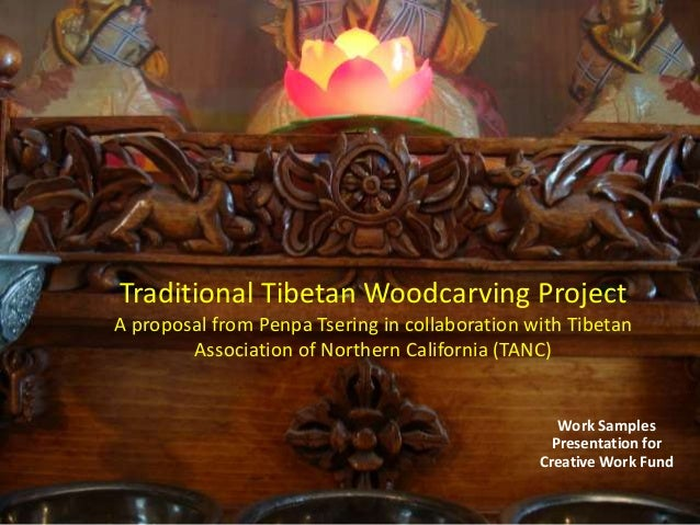 Traditional Tibetan Woodcarving Project A proposal from Penpa Tsering in collaboration with Tibetan Association of Norther...