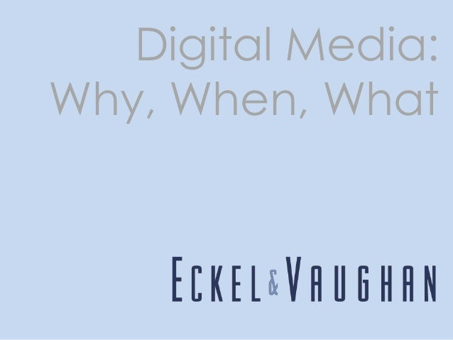 Digital Media: Why, When, What