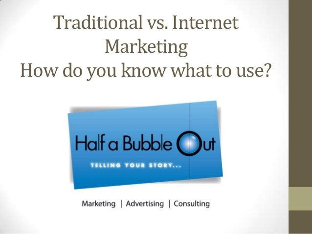Traditional vs. Internet Marketing How do you know what to use?