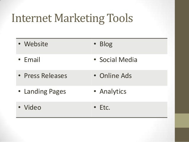 Internet Marketing Tools • Website • Blog • Email • Social Media • Press Releases • Online Ads • Landing Pages • Analytics...