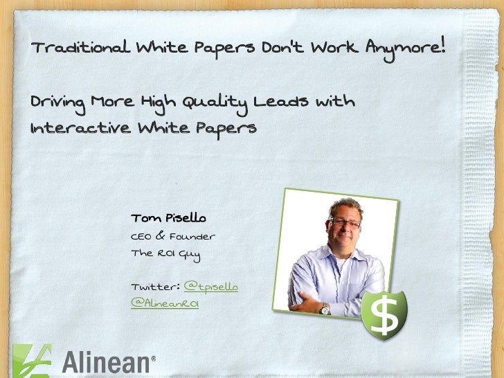 Traditional White Papers Don't Work Anymore!Driving More High Quality Leads withInteractive White Papers           Tom Pis...