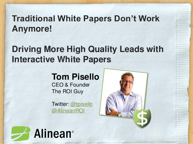 Traditional White Papers Don't WorkAnymore!Driving More High Quality Leads withInteractive White Papers         Tom Pisell...