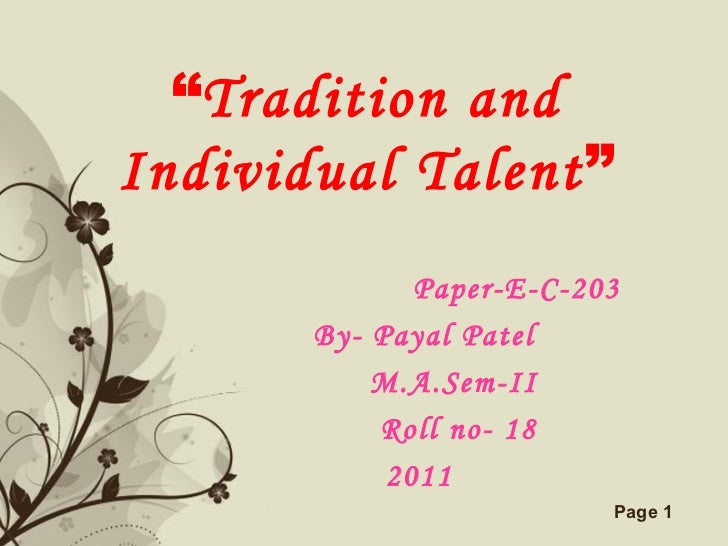 """"""" Tradition and Individual Talent """" Paper-E-C-203 By- Payal Patel M.A.Sem-II Roll no- 18 2011"""