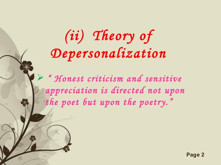 """(ii)  Theory of Depersonalization <ul><li>""""  Honest criticism and sensitive appreciation is directed not upon the poet but..."""