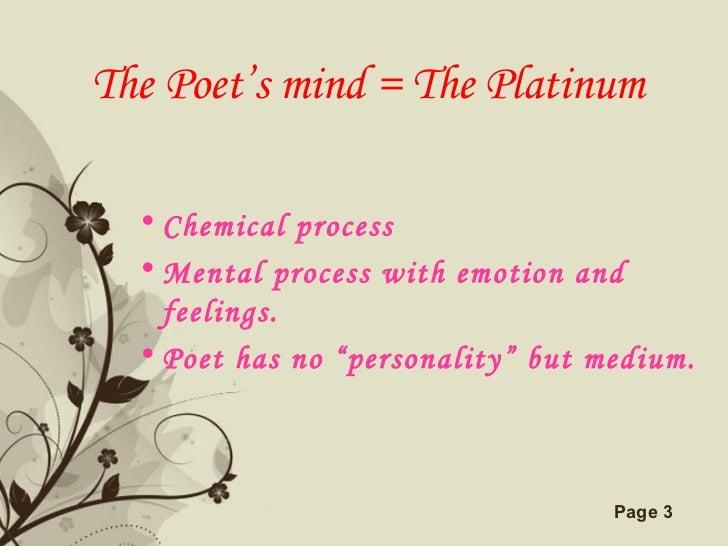 The Poet's mind = The Platinum <ul><li>Chemical process  </li></ul><ul><li>Mental process with emotion and feelings. </li>...