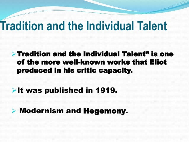 """Tradition and the Individual Talent Tradition and the Individual Talent"""" is one of the more well-known works that Eliot p..."""