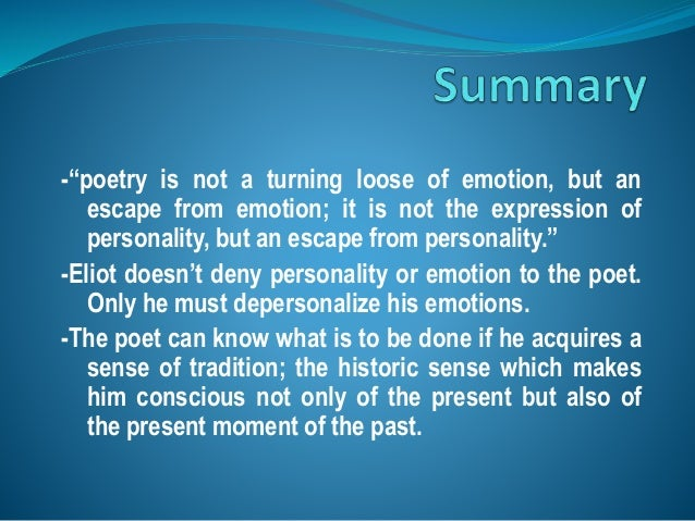 """-""""poetry is not a turning loose of emotion, but an escape from emotion; it is not the expression of personality, but an es..."""