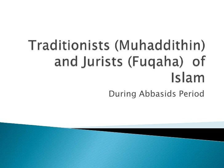 Traditionists (Muhaddithin) and Jurists (Fuqaha)  of Islam<br />During Abbasids Period<br />