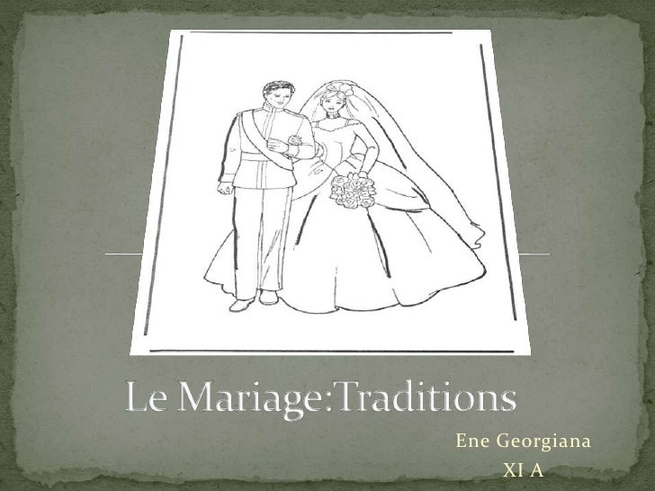 Le Mariage:Traditions<br />Ene Georgiana<br />XI A<br />