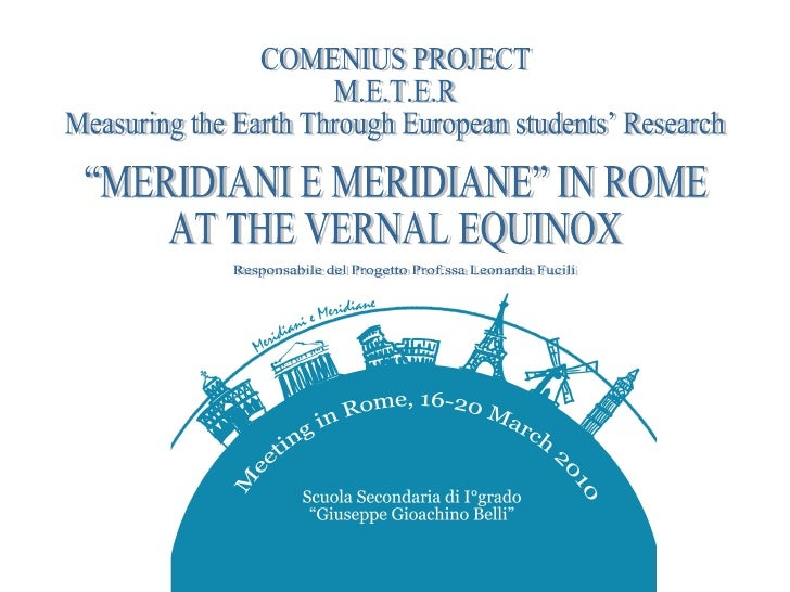 "COMENIUS PROJECT M.E.T.E.R  Measuring the Earth Through European students' Research  ""MERIDIANI E MERIDIANE"" IN ROME AT TH..."