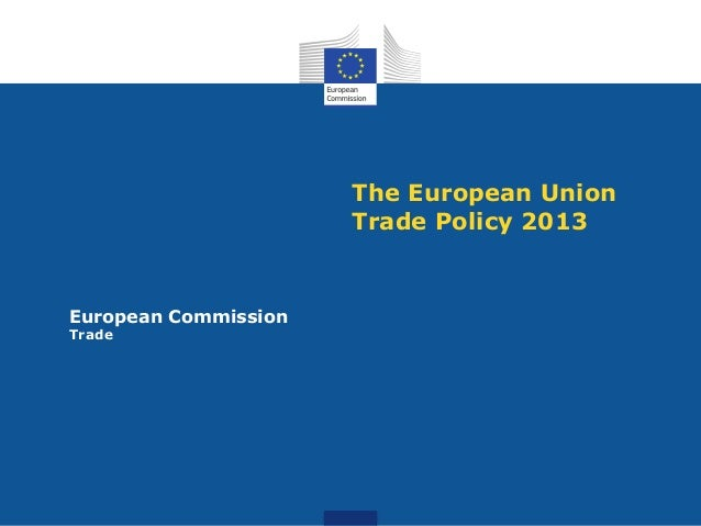 The European Union Trade Policy 2013  European Commission Trade