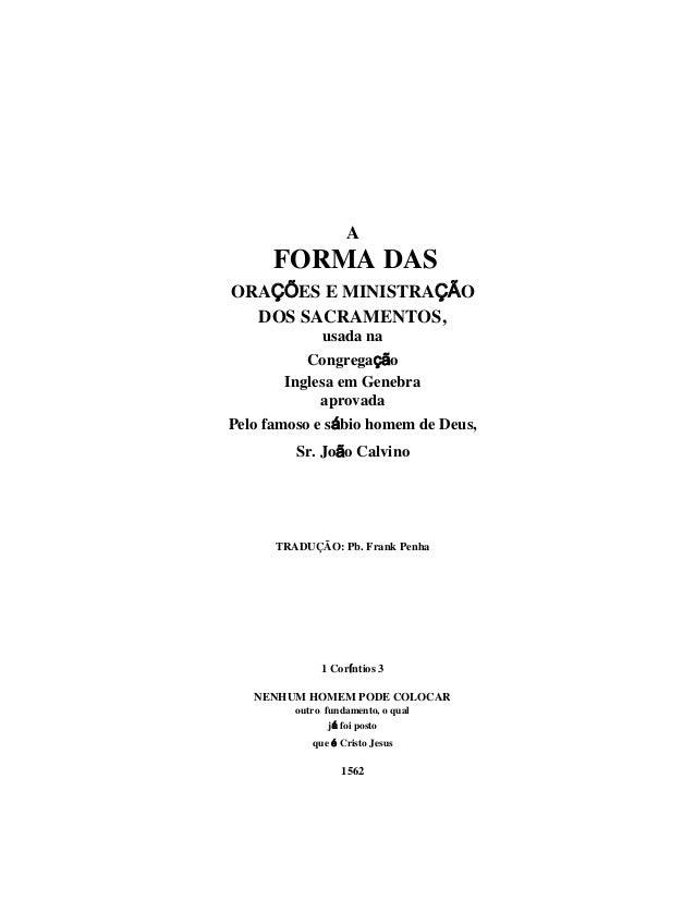 A FORMA DAS ORAÇÕES E MINISTRAÇÃO DOS SACRAMENTOS, usada na Congregação Inglesa em Genebra aprovada Pelo famoso e sábio ho...