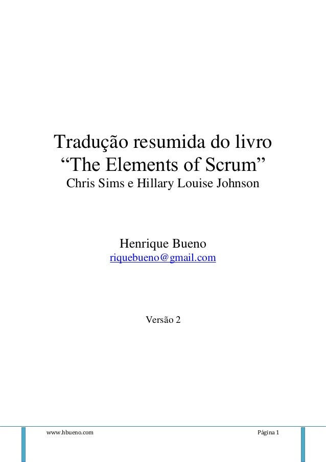 "Tradução resumida do livro   ""The Elements of Scrum""     Chris Sims e Hillary Louise Johnson                  Henrique Bue..."