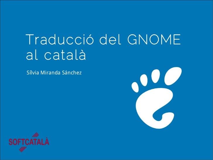Traducció del GNOMEal catalàSílvia Miranda Sánchez