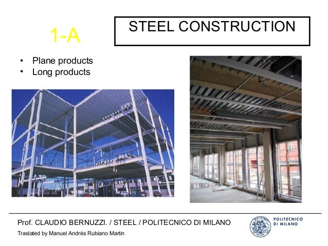1-A STEEL CONSTRUCTION • Plane products • Long products Prof. CLAUDIO BERNUZZI. / STEEL / POLITECNICO DI MILANO Traslated ...