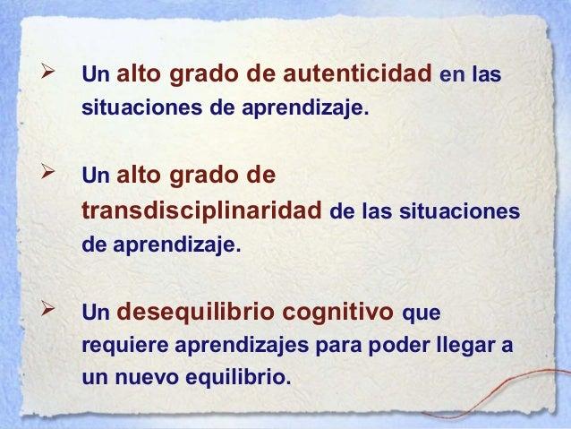 En un programa por desarrollo de competencias, los conocimientos son sobre todo herramientas... … de planificación … de re...