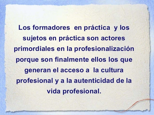 Todos estos actores ponen la profesionalización y el aprendizaje en el centro y cada una de sus acciones está determinada ...
