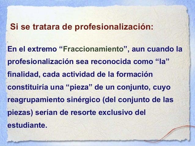"""En el otro extremo """"Integración"""", en que la profesionalización sería la base de todas las opciones, y cada actividad estar..."""