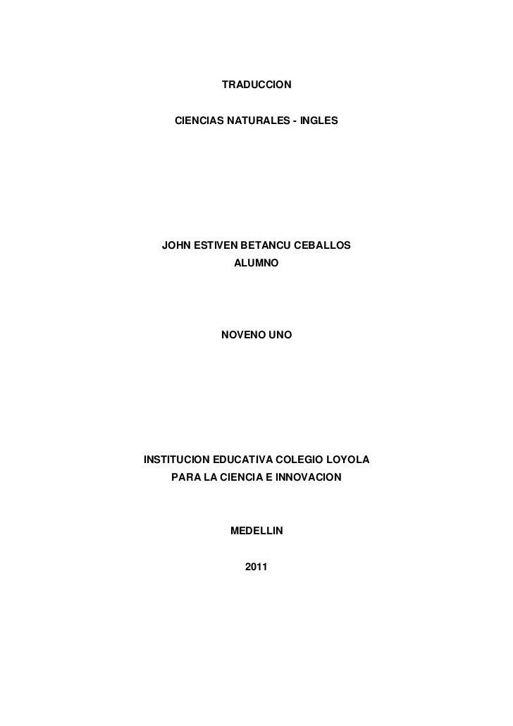 TRADUCCION    CIENCIAS NATURALES - INGLES  JOHN ESTIVEN BETANCU CEBALLOS              ALUMNO            NOVENO UNOINSTITUC...
