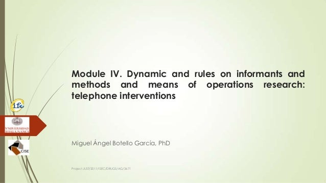 Module IV. Dynamic and rules on informants and methods and means of operations research: telephone interventions Miguel Án...