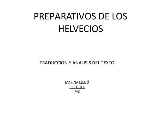 PREPARATIVOS DE LOS  HELVECIOS  TRADUCCIÓN Y ANALISIS DEL TEXTO  MARINA LLEDÓ  IRIS ORTA  2ºC