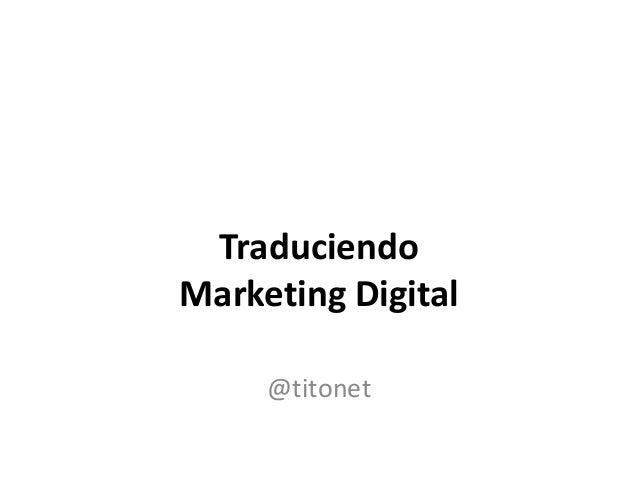 Traduciendo Marketing Digital @titonet