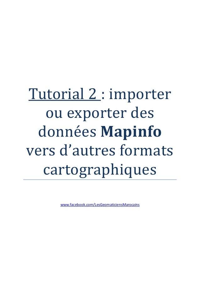 Tutorial 2 : importer   ou exporter des données Mapinfovers d'autres formats  cartographiques    www.facebook.com/LesGeoma...