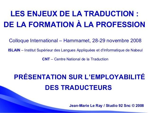 Jean-Marie Le Ray / Studio 92 Snc (c) 2008 1Jean-Marie Le Ray / Studio 92 Snc© 2008 PRÉSENTATION SUR L'EMPLOYABILITÉ DES ...