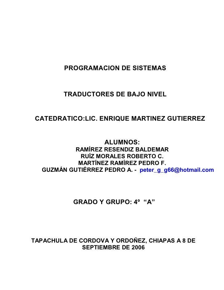 PROGRAMACION DE SISTEMAS         TRADUCTORES DE BAJO NIVEL CATEDRATICO:LIC. ENRIQUE MARTINEZ GUTIERREZ                    ...