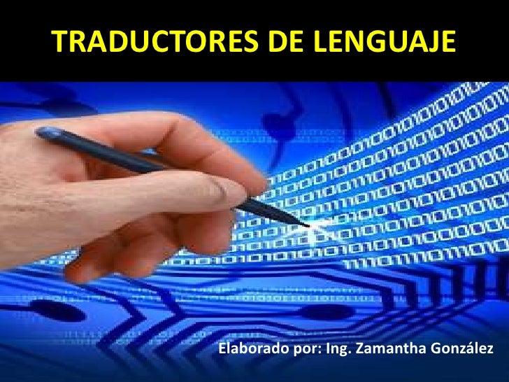 TRADUCTORES DE LENGUAJE              Elaborado por: Ing. Zamantha González