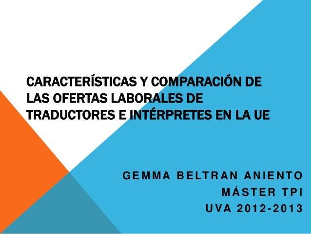 CARACTERÍSTICAS Y COMPARACIÓN DELAS OFERTAS LABORALES DETRADUCTORES E INTÉRPRETES EN LA UE             G E M M A B E LT R ...