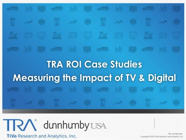 TRA Confidential | 1 TRA Confidential Copyright 2012 TiVo Research and Analytics, Inc. 1 TRA Confidential TRA ROI Case Stu...